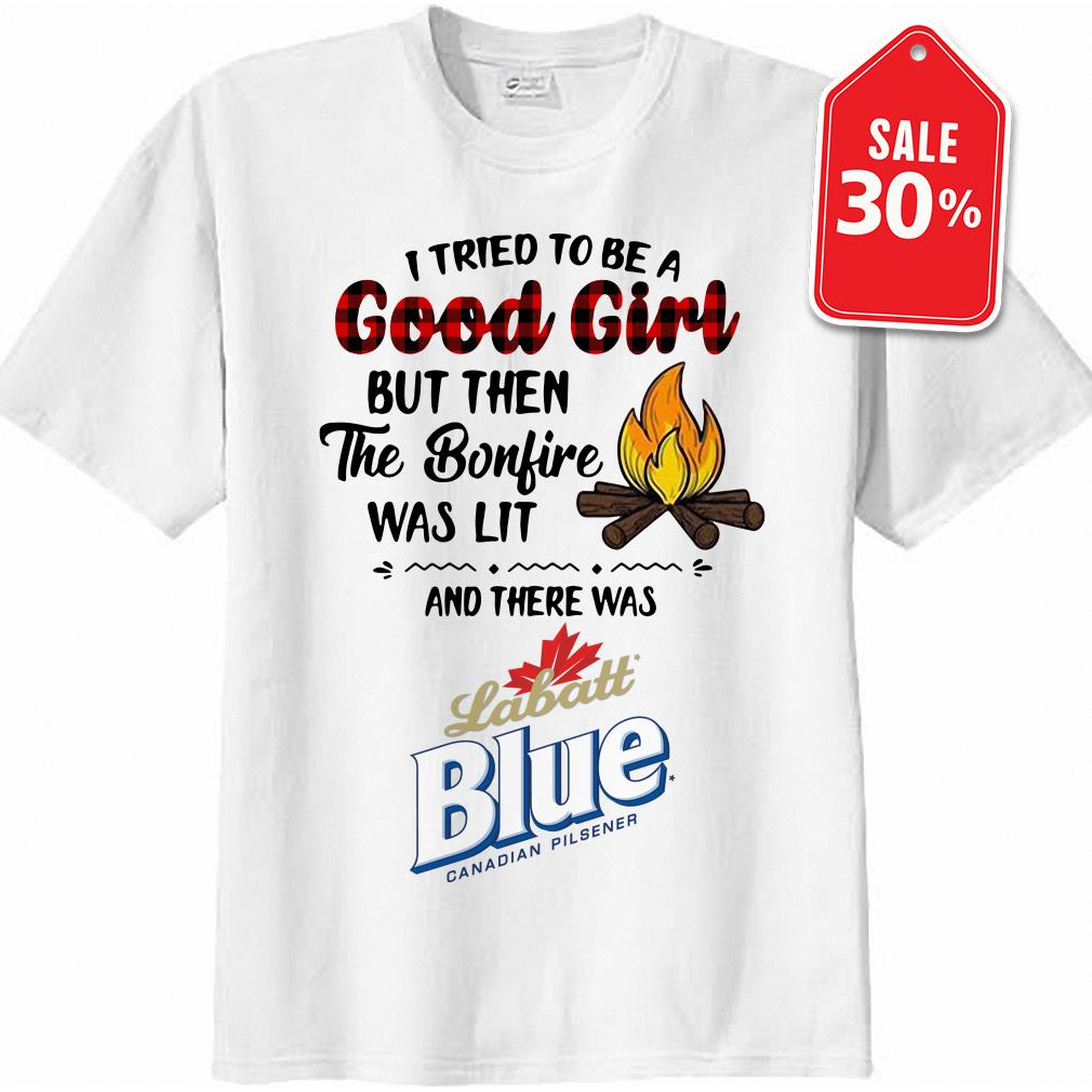 Labatt Blue Canadian Pilsener camping I tried to be a good girl but then the bonfire was lit Guys shirt