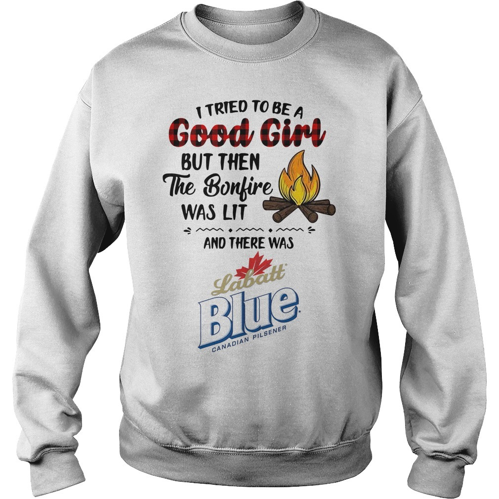 Labatt Blue Canadian Pilsener camping I tried to be a good girl but then the bonfire was lit Sweater