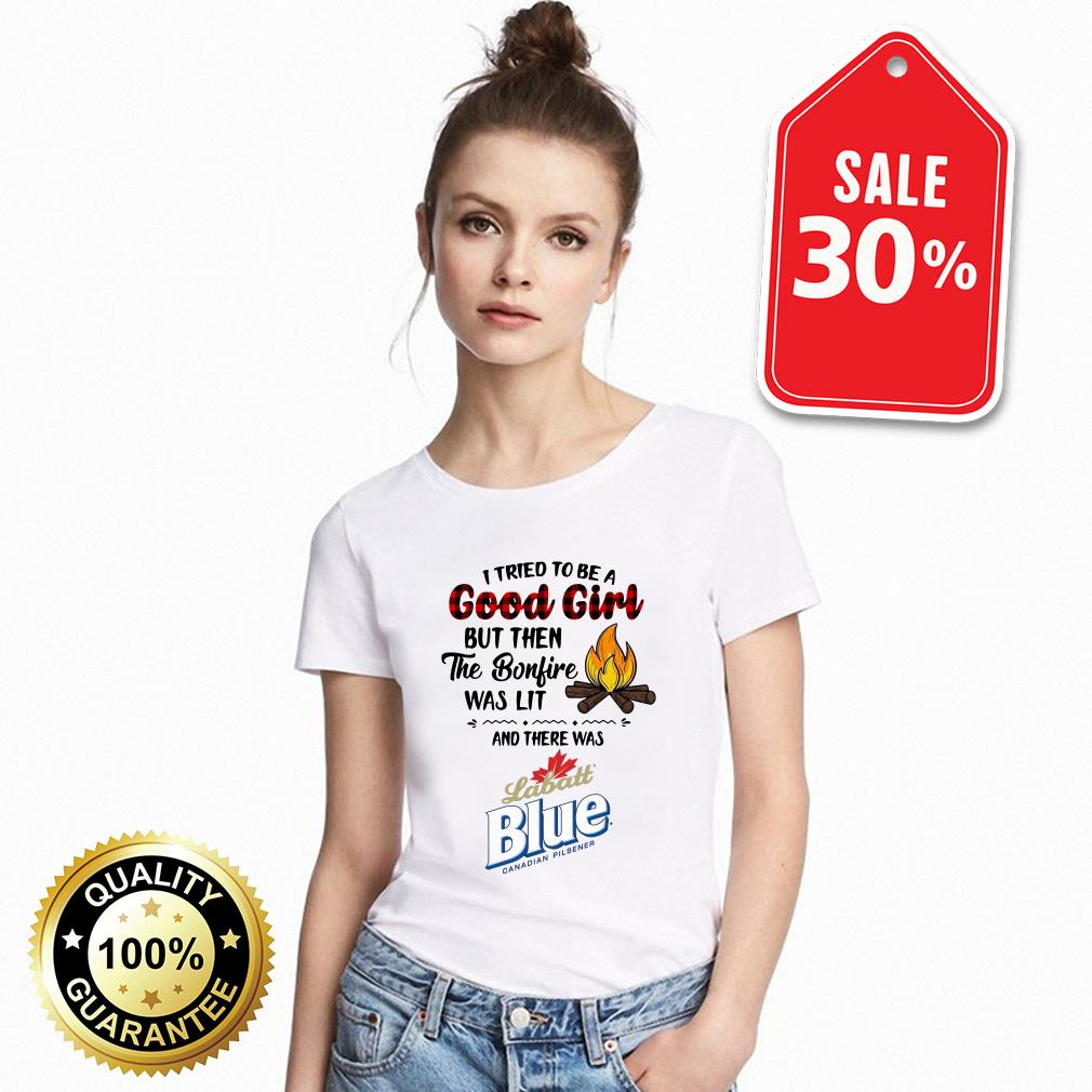 Labatt Blue Canadian Pilsener camping I tried to be a good girl but then the bonfire was lit T-shirt