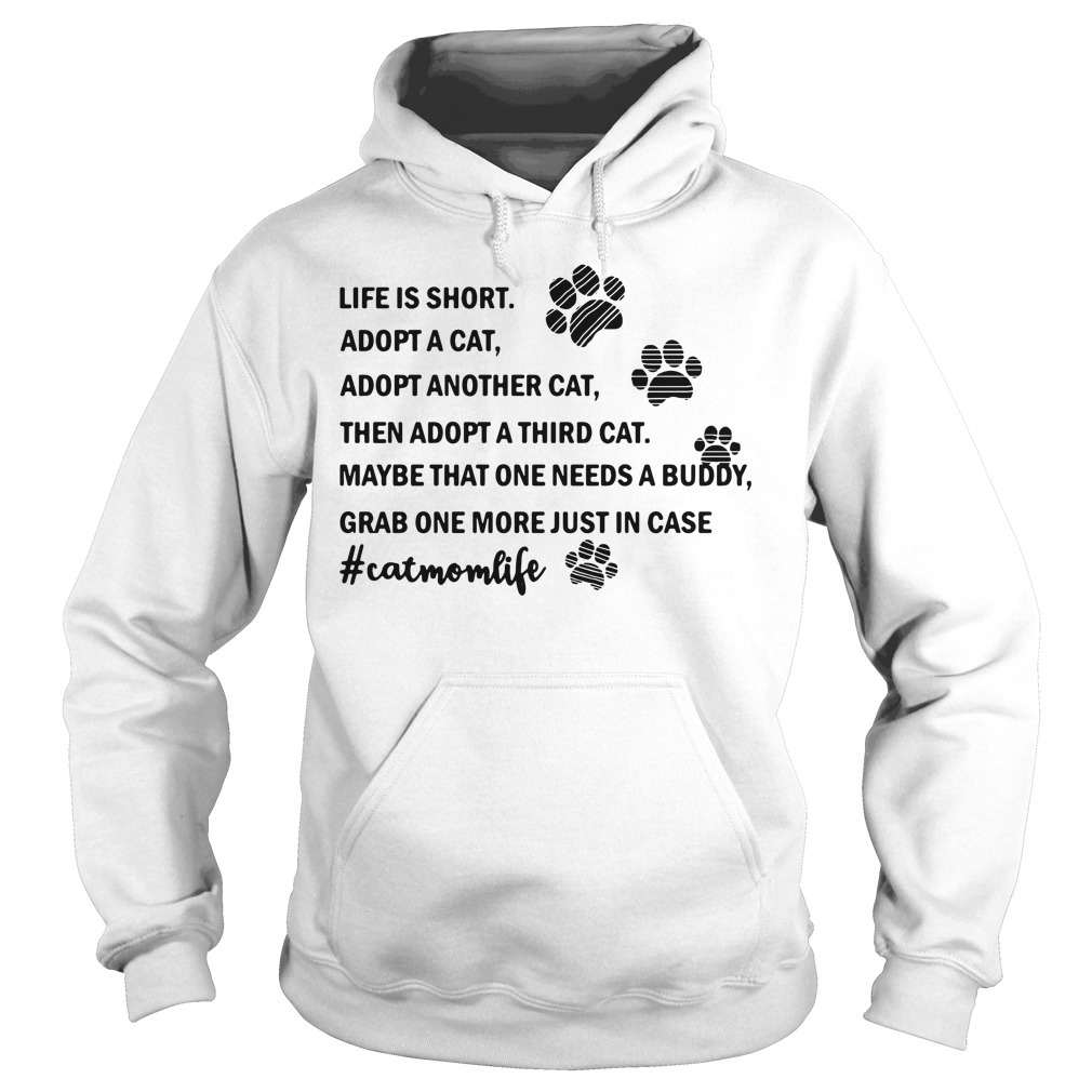 Life is short adopt a cat adopt another cat then a adopt a third cat Hoodie