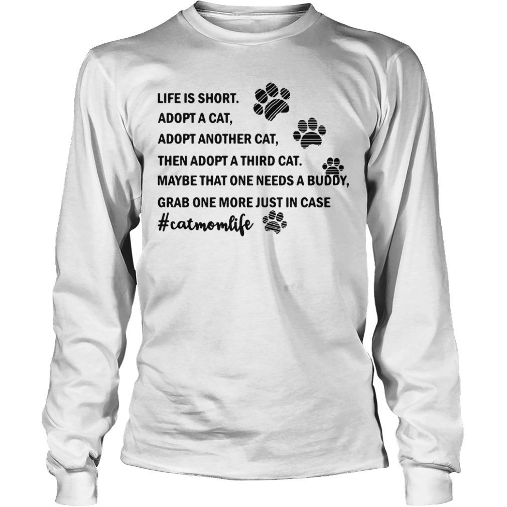 Life is short adopt a cat adopt another cat then a adopt a third cat Longsleeve Tee