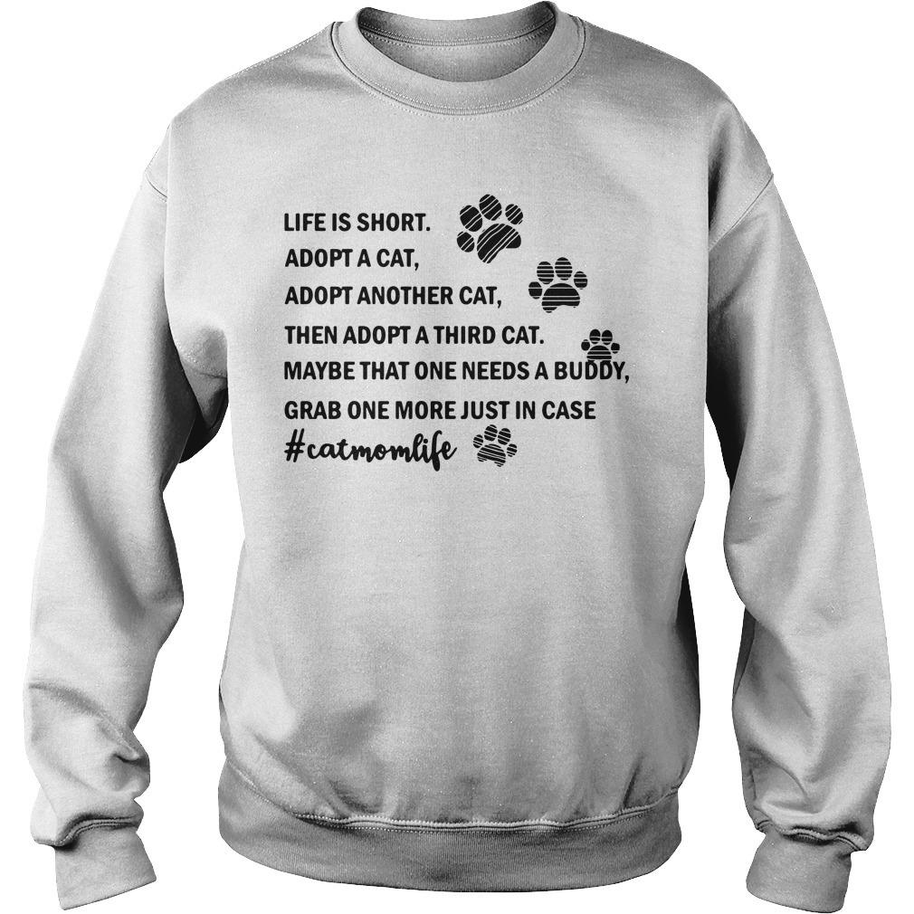 Life is short adopt a cat adopt another cat then a adopt a third cat Sweater