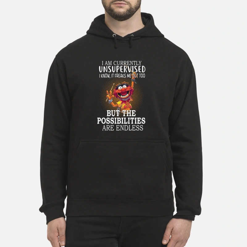 Muppet I am currently unsupervised I know it freaks me out too Hoodie