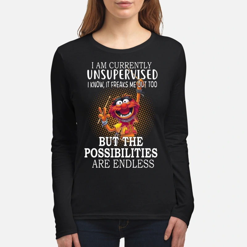 Muppet I am currently unsupervised I know it freaks me out too Longsleeve Tee