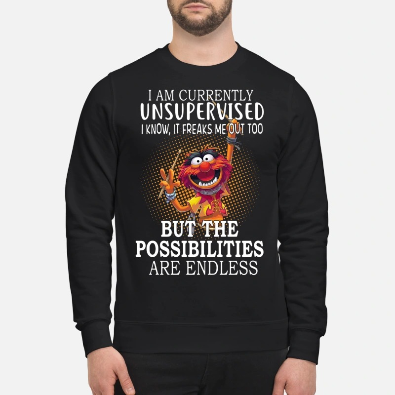 Muppet I am currently unsupervised I know it freaks me out too Sweater