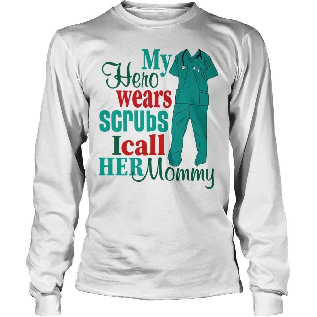 My hero wears scrubs I call her mommy Longsleeve Tee