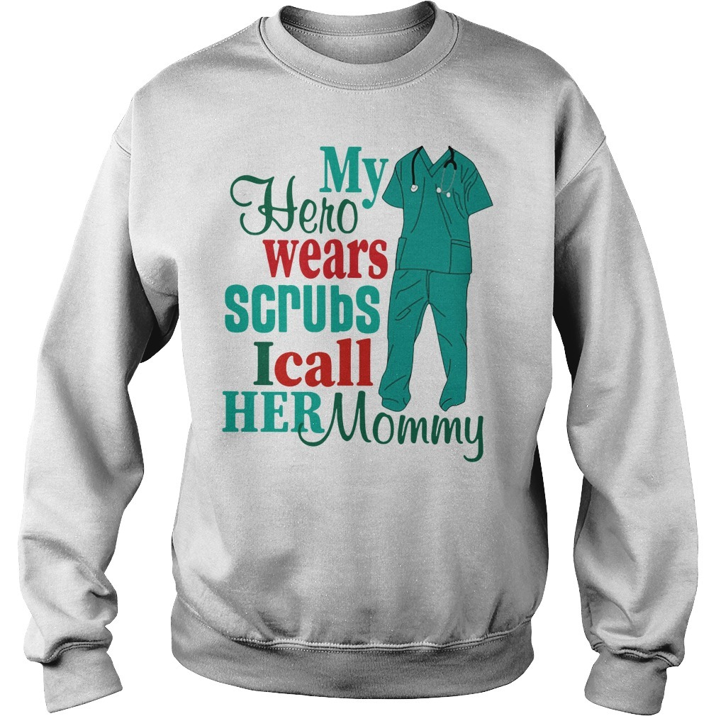 My hero wears scrubs I call her mommy Sweater