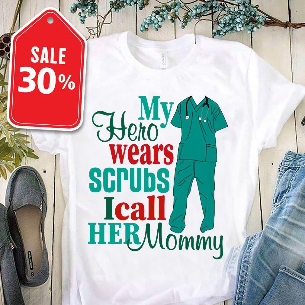 My hero wears scrubs I call her mommy T-shirt