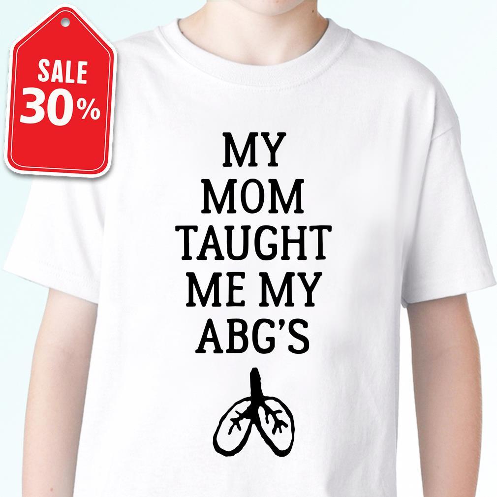 My mom taught me my ABG's Guys shirt