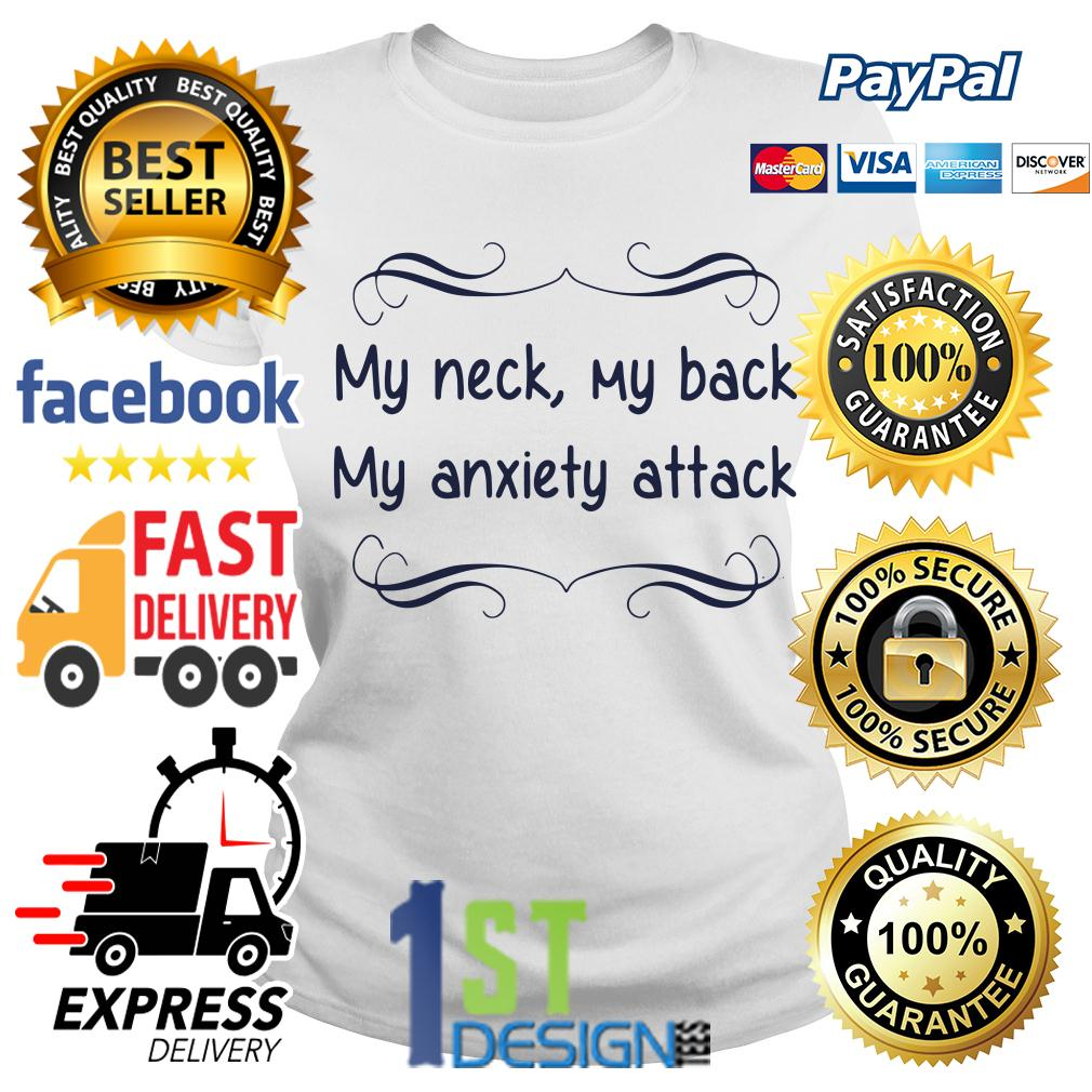 My neck my back my anxiety attack Ladies Tee