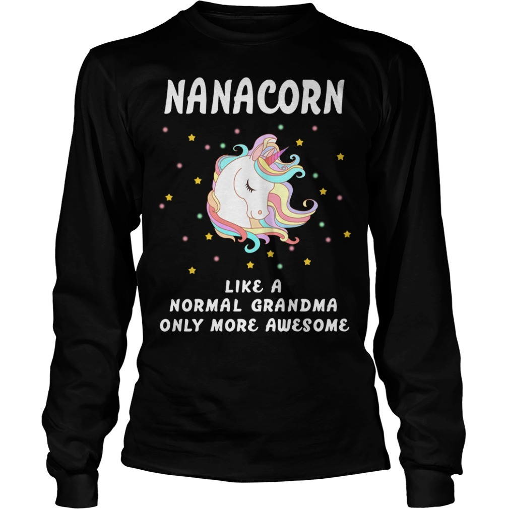 Nanacorn like a normal grandma only more awesome Longsleeve Tee