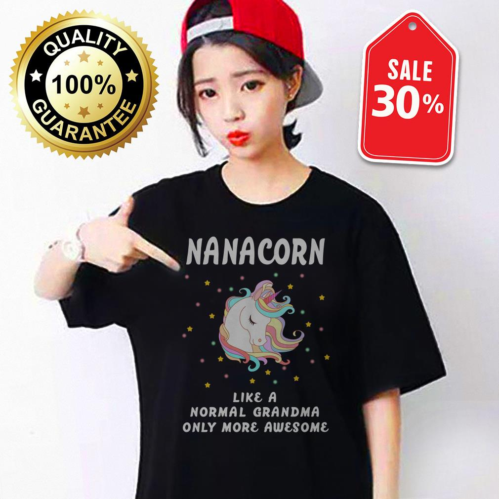 Nanacorn like a normal grandma only more awesome T-shirt