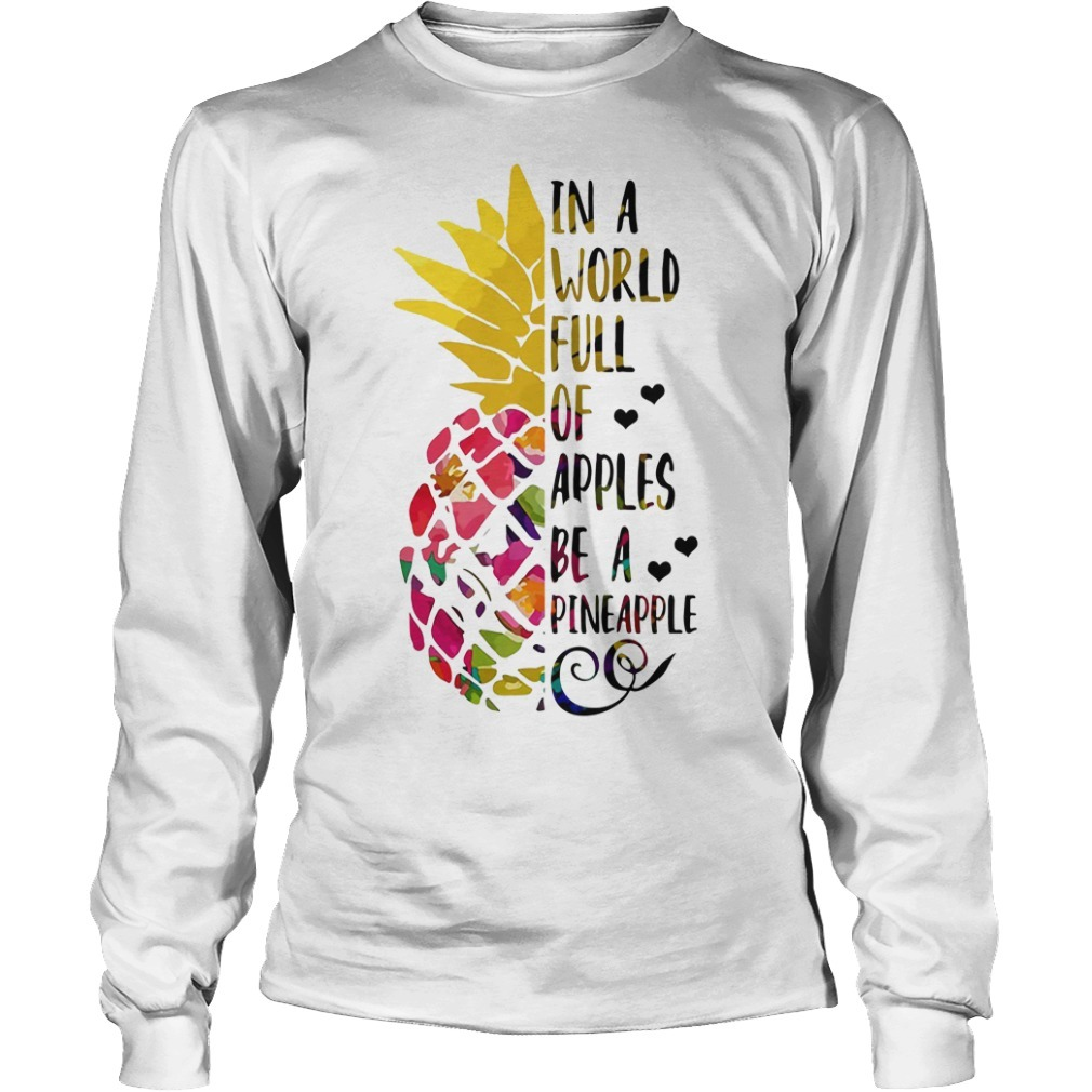 Pineapple in a world full of apples be a pineapple Longsleeve Tee