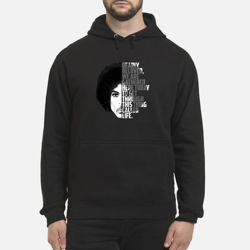 Prince dearly beloved we are gathered here today to get through this thing called life Hoodie
