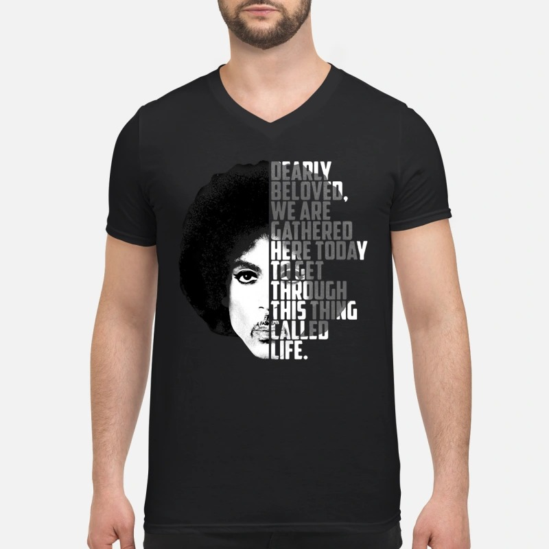 Prince dearly beloved we are gathered here today to get through this thing called life V-neck T-shirt