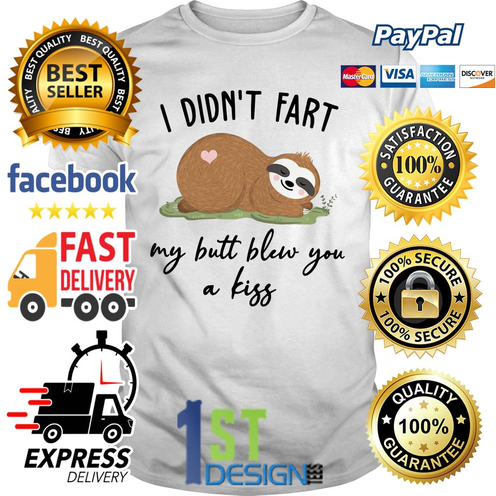 Sloth I didn't fart my butt blew you a kiss Guys shirt