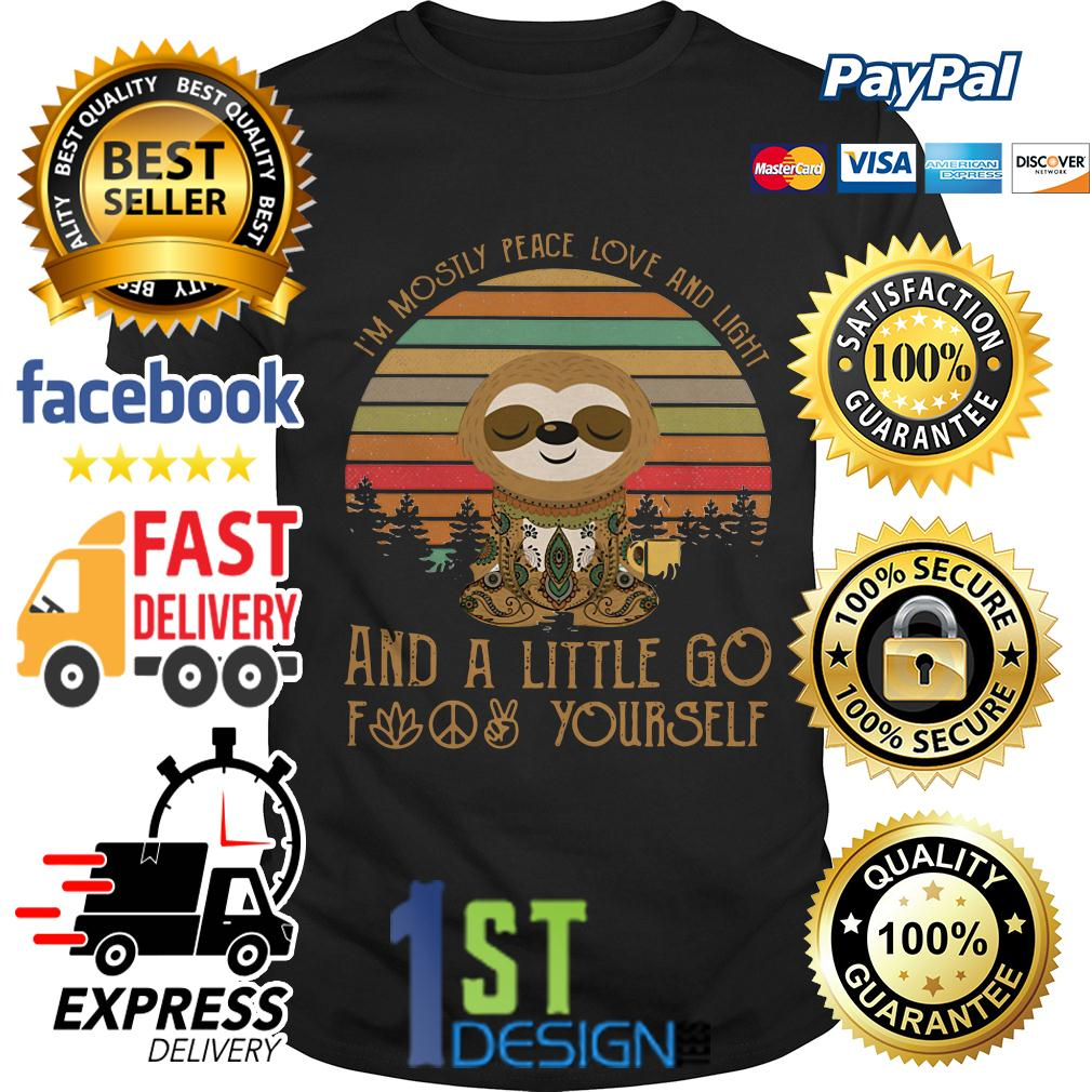 Sloth I'm Mostly peace love and light and a little go fuck yourself shirt