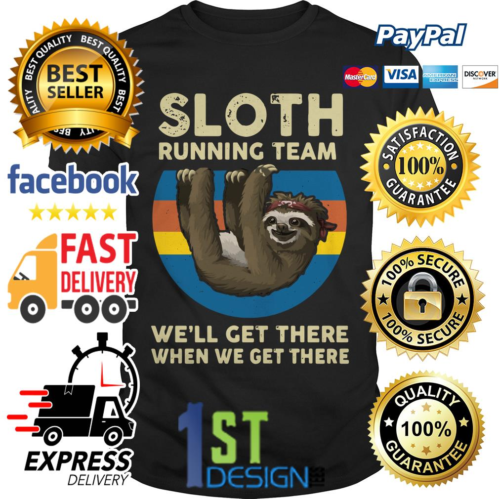 Sloth running team we'll get there when we get there sunset Guys shirt