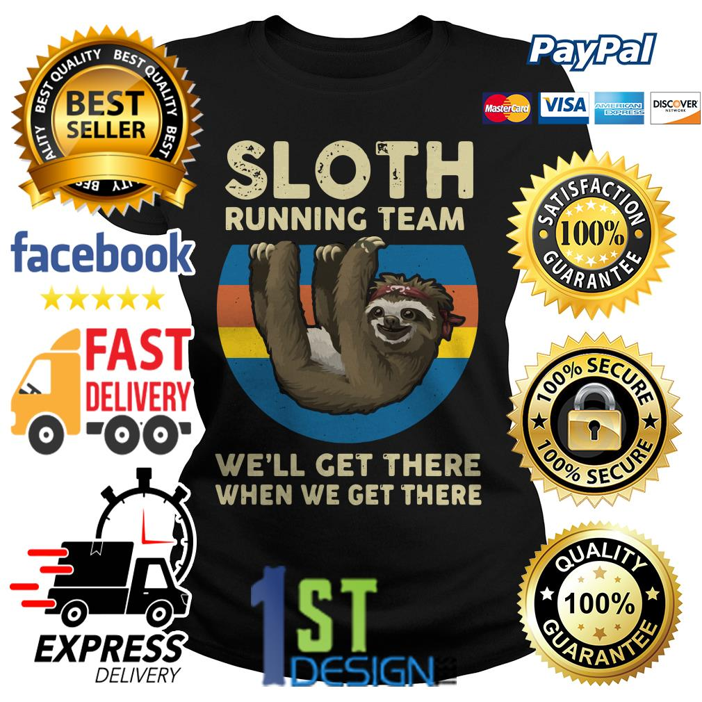 Sloth running team we'll get there when we get there sunset Ladies Tee