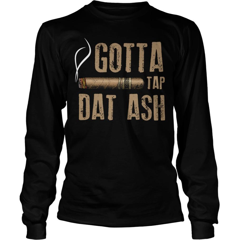 Smoking Cigar gotta tap dat ash Longsleeve Tee