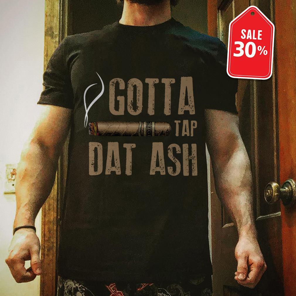 Smoking Cigar gotta tap dat ash T-shirt