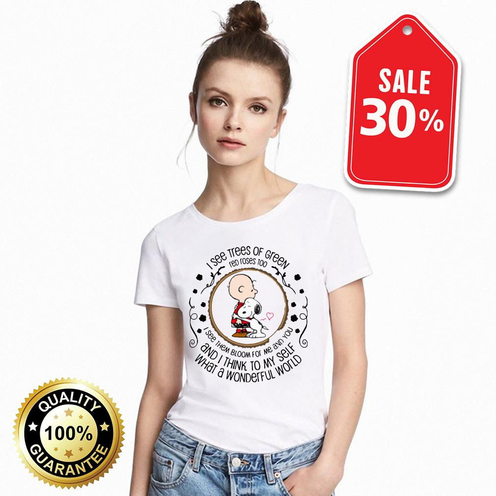 Snoopy and Charlie Brown I see trees of green red roses too I see them bloom for me and you Guys shirt