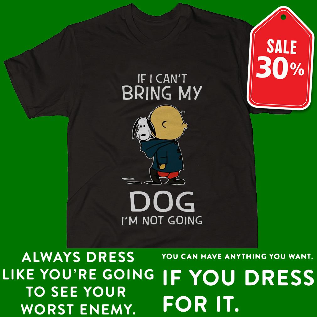 Snoopy and Charlie Brown if I can't bring my dog I'm not going Guys shirt