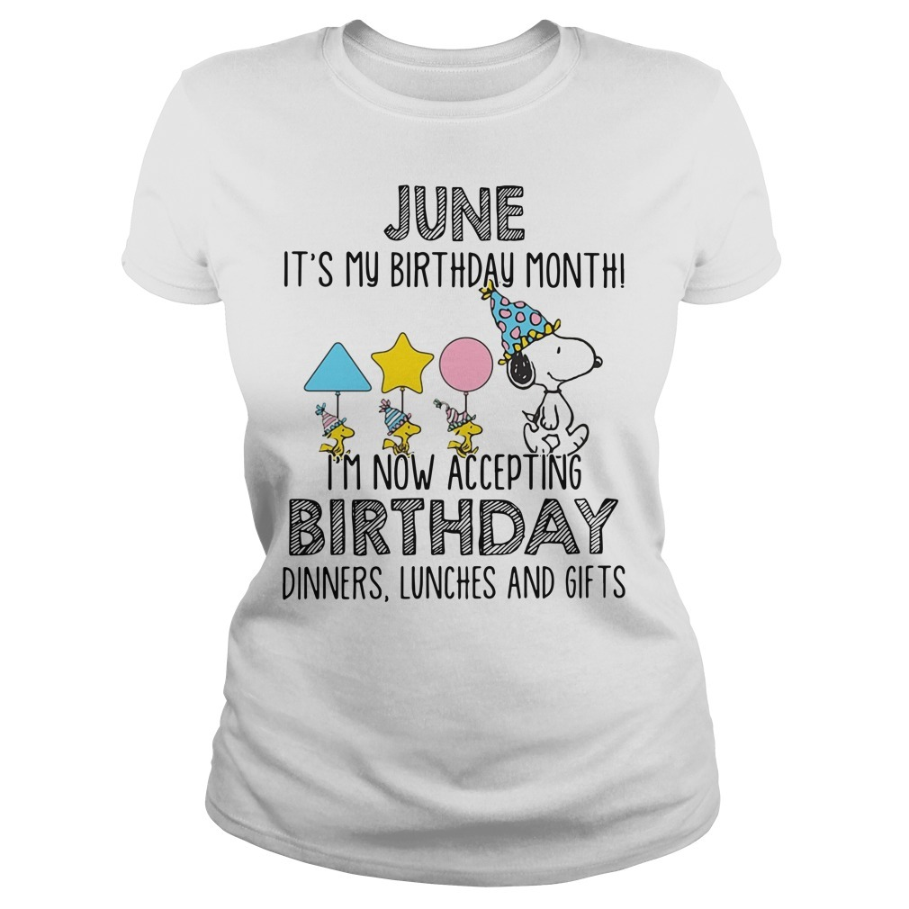 Snoopy June it's my birthday month I'm now accepting birthday Ladies Tee