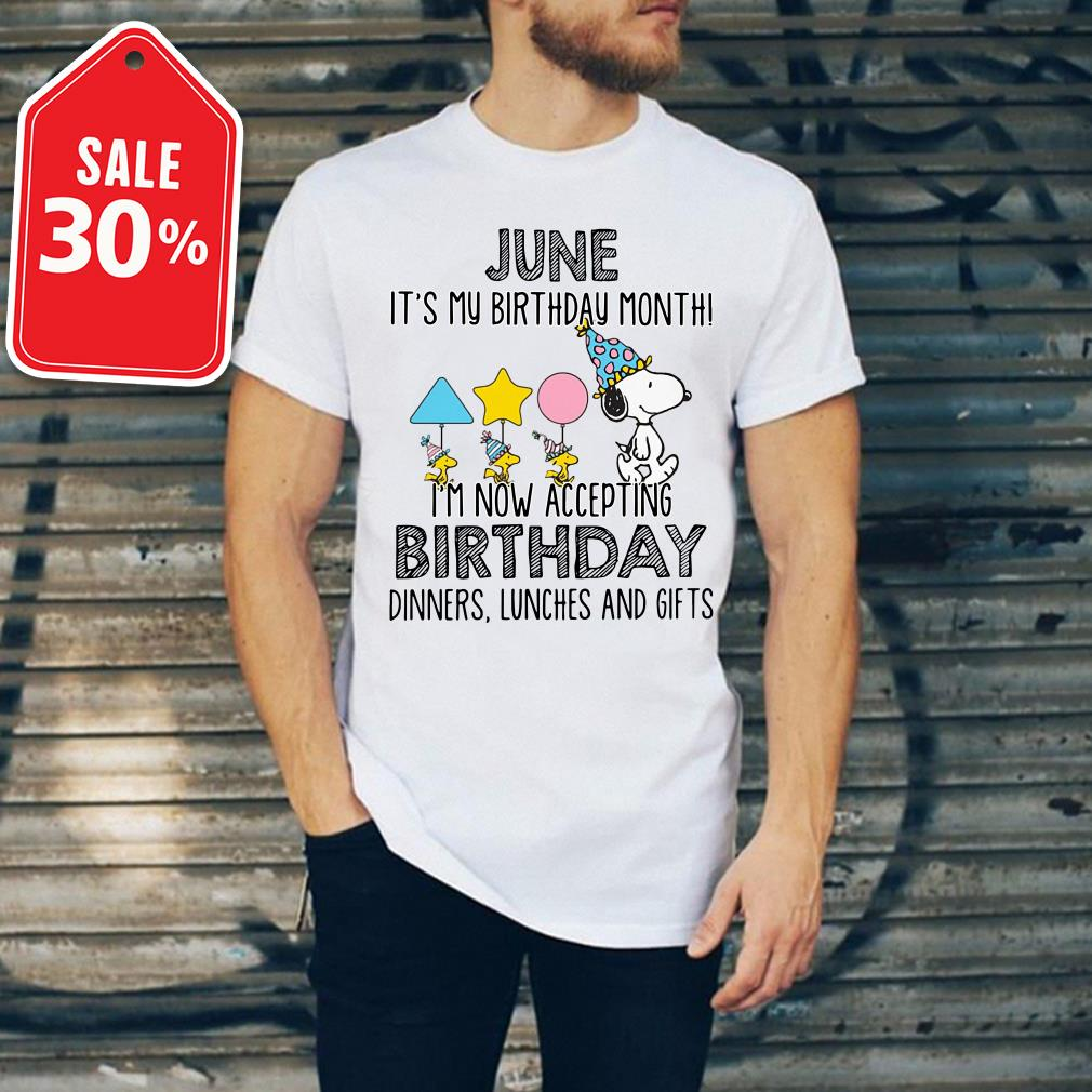 Snoopy June it's my birthday month I'm now accepting birthday T-shirt