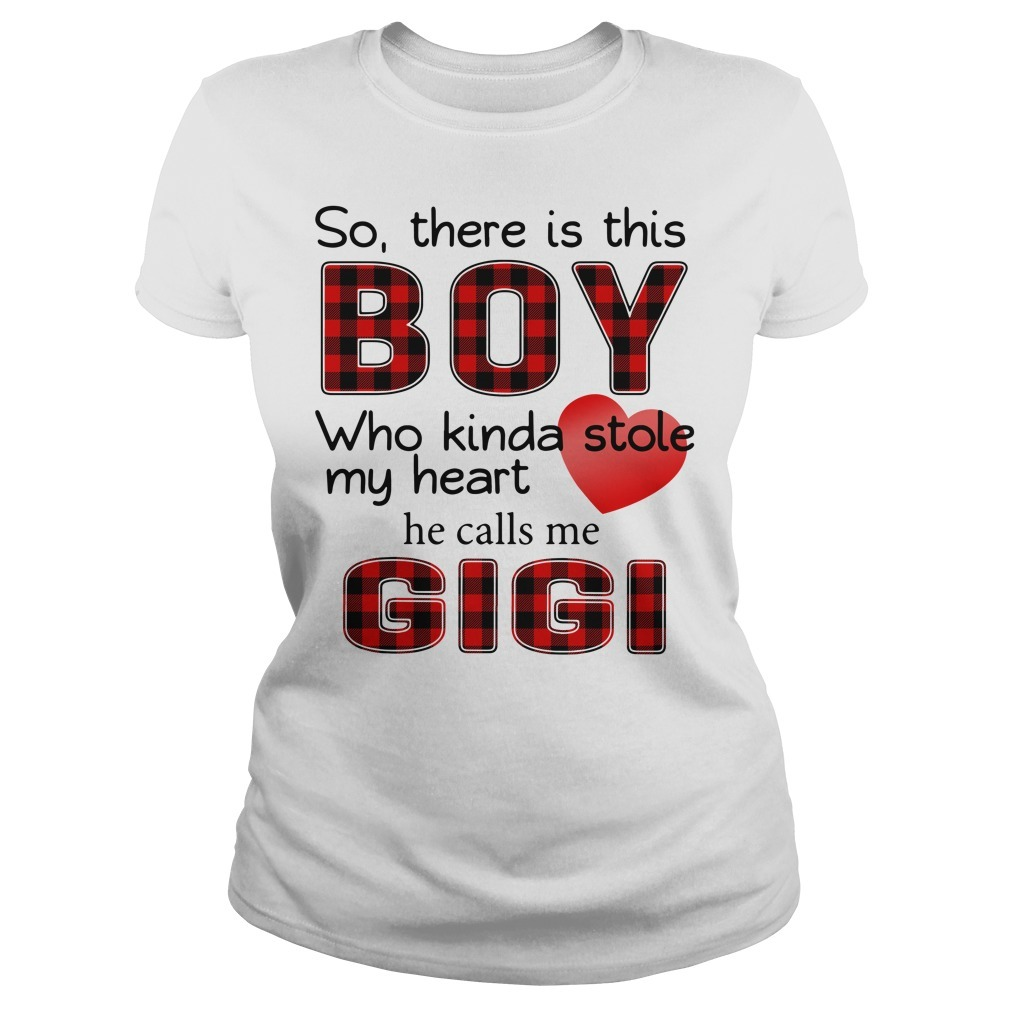 So there is this boy who Kinda stole my heart he calls me Gigi Ladies Tee