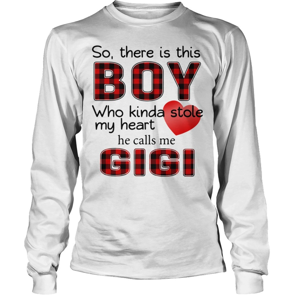 So there is this boy who Kinda stole my heart he calls me Gigi Longsleeve Tee