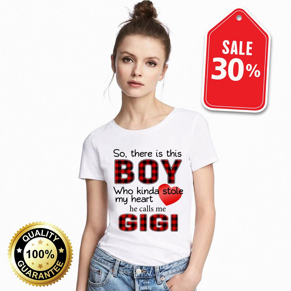 So there is this boy who Kinda stole my heart he calls me Gigi T-shirt