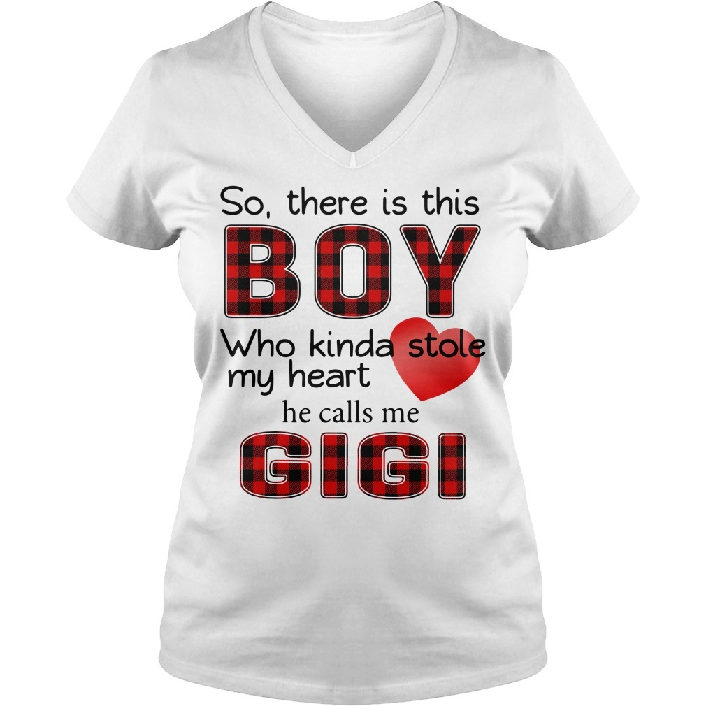 So there is this boy who Kinda stole my heart he calls me Gigi V-neck T-shirt
