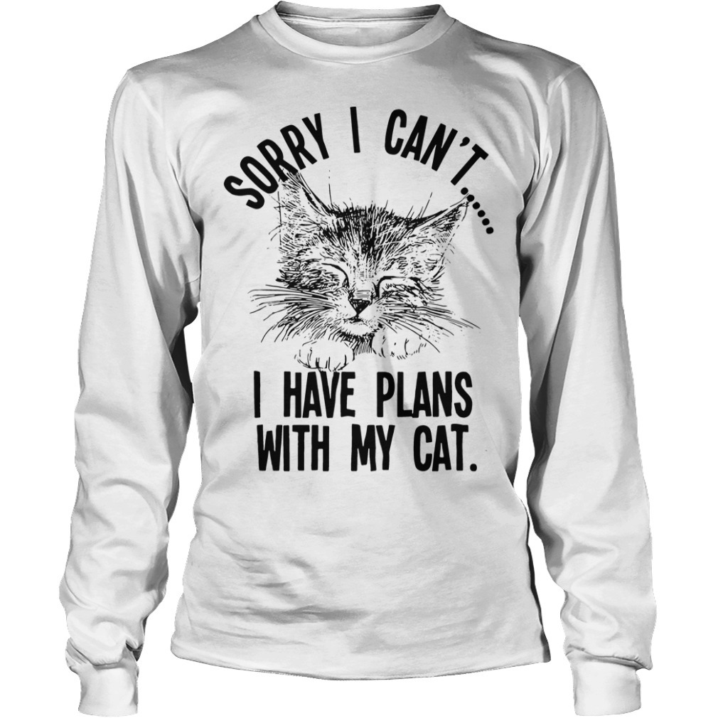 Sorry I can't I have plans with my cat Longsleeve Tee