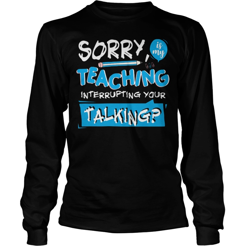 Sorry is my teaching interrupting your talking Ladies Tee