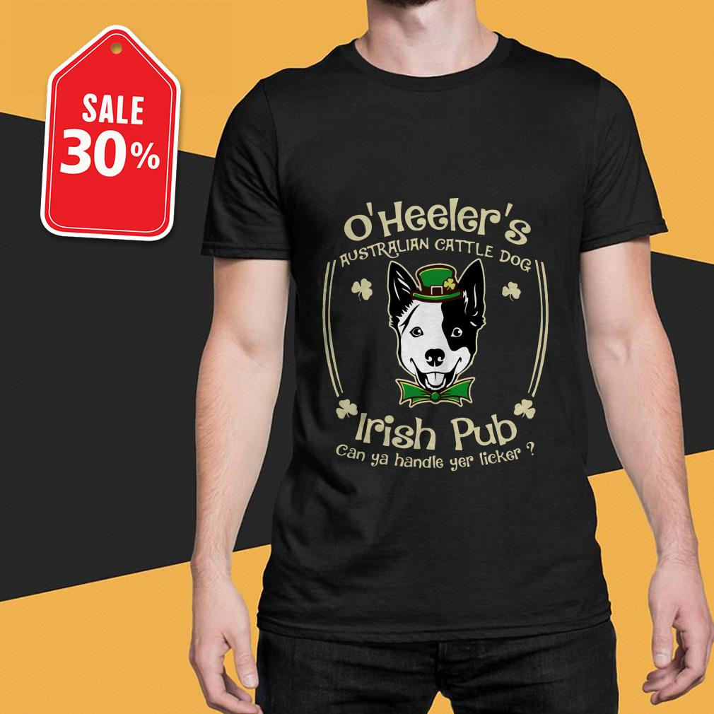 St. Patrick's day O'Heeler's Australian cattle dog Irish pub can ya handle yer licker Guys shirt