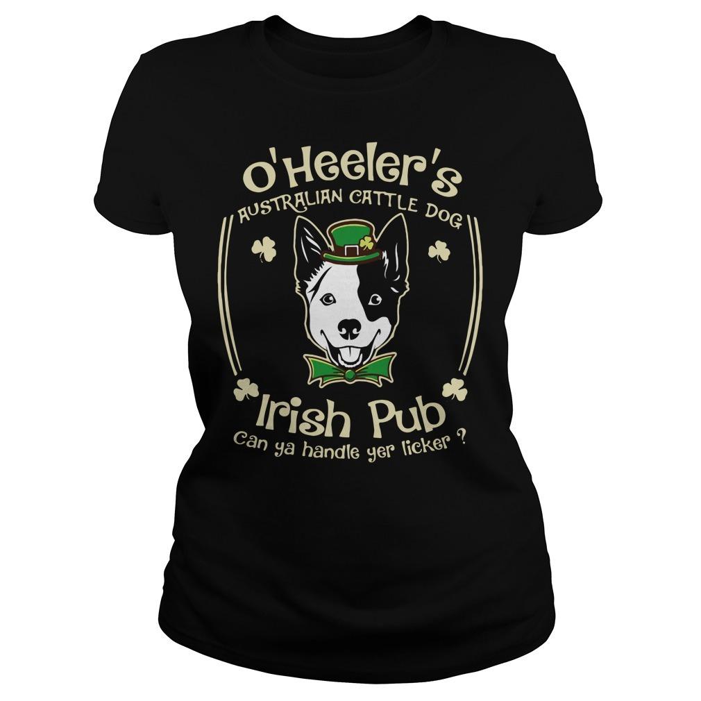 St. Patrick's day O'Heeler's Australian cattle dog Irish pub can ya handle yer licker Ladies Tee
