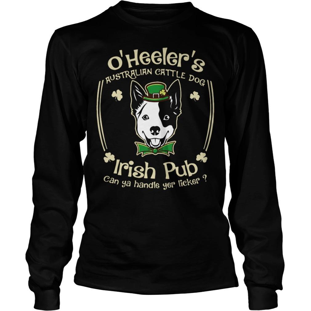 St. Patrick's day O'Heeler's Australian cattle dog Irish pub can ya handle yer licker Longsleeve Tee