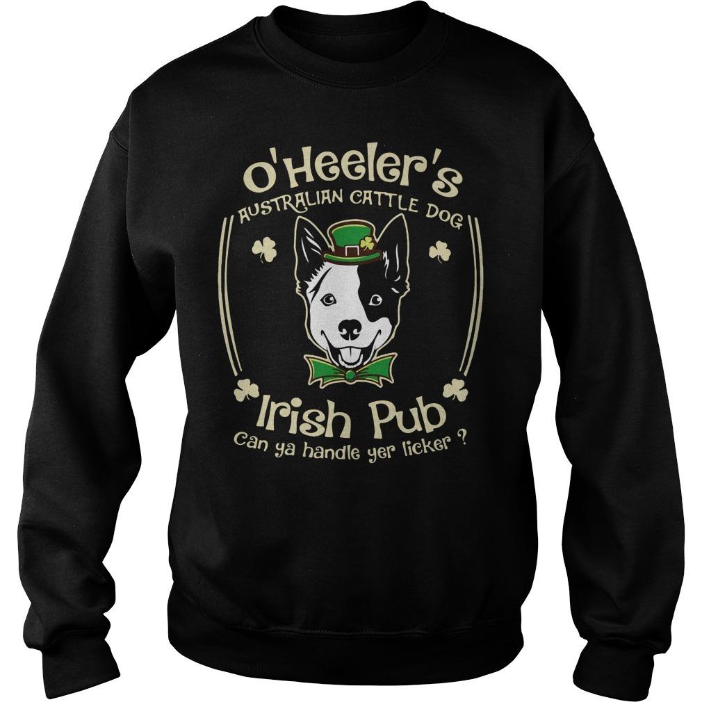 St. Patrick's day O'Heeler's Australian cattle dog Irish pub can ya handle yer licker Sweater