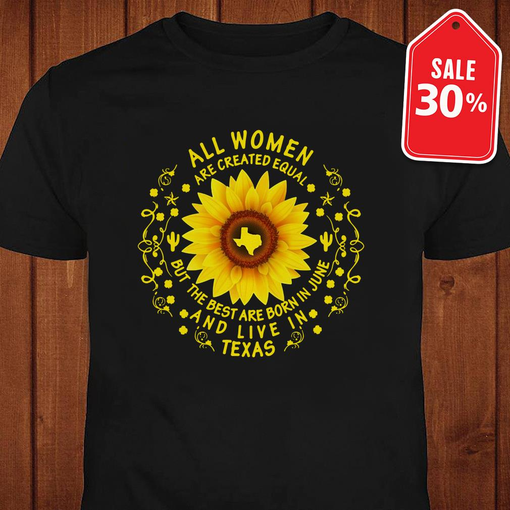 Sunflower all women are created equal but the best are born in June and live in Texas