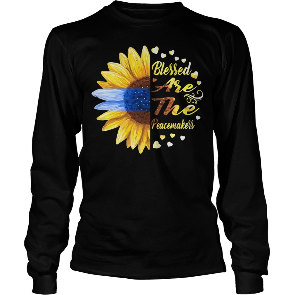 Sunflower blessed are the peacemakers Longsleeve TeeSunflower blessed are the peacemakers Longsleeve Tee