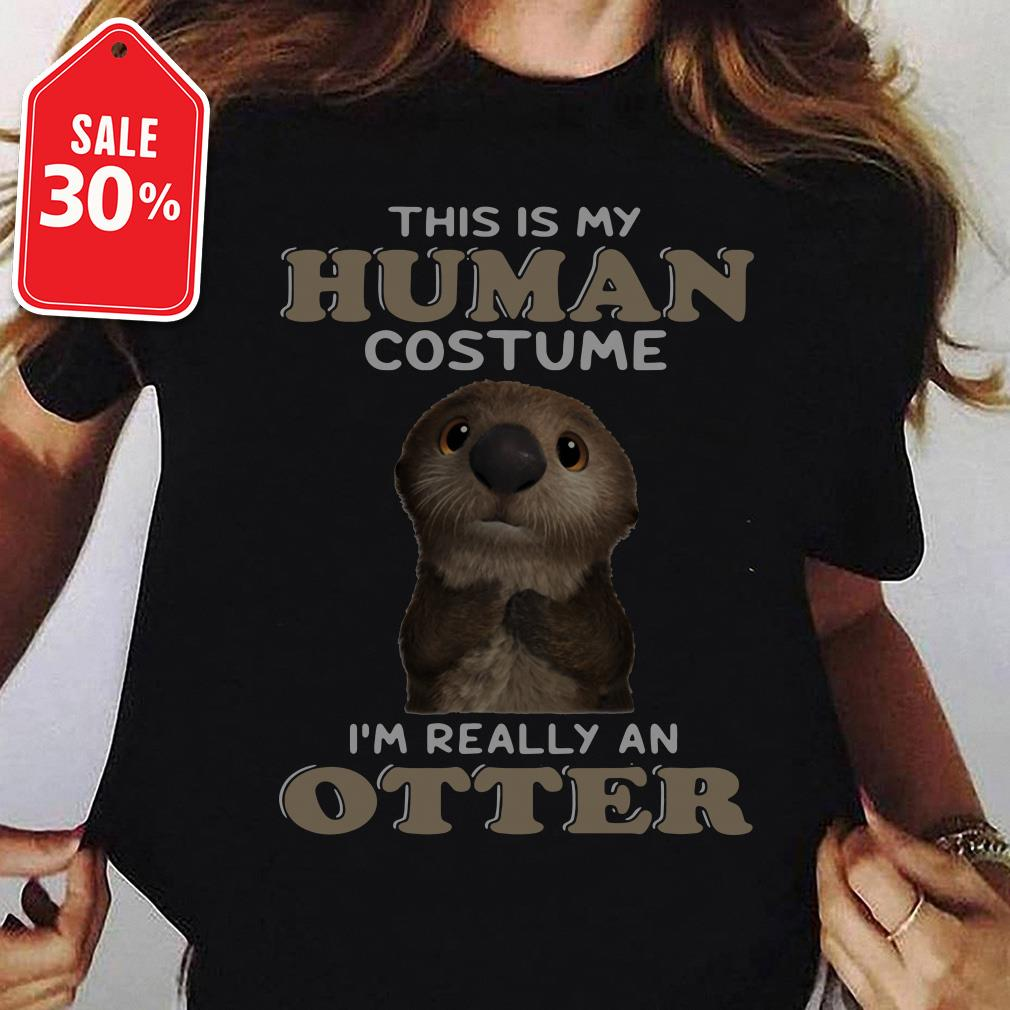 This is my human costume I'm really an otter Guys shirt