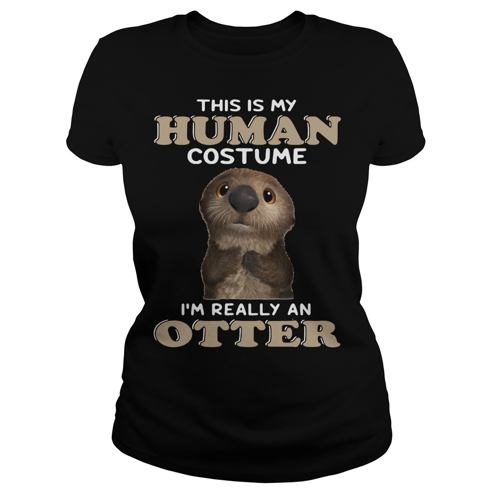 This is my human costume I'm really an otter Ladies Tee