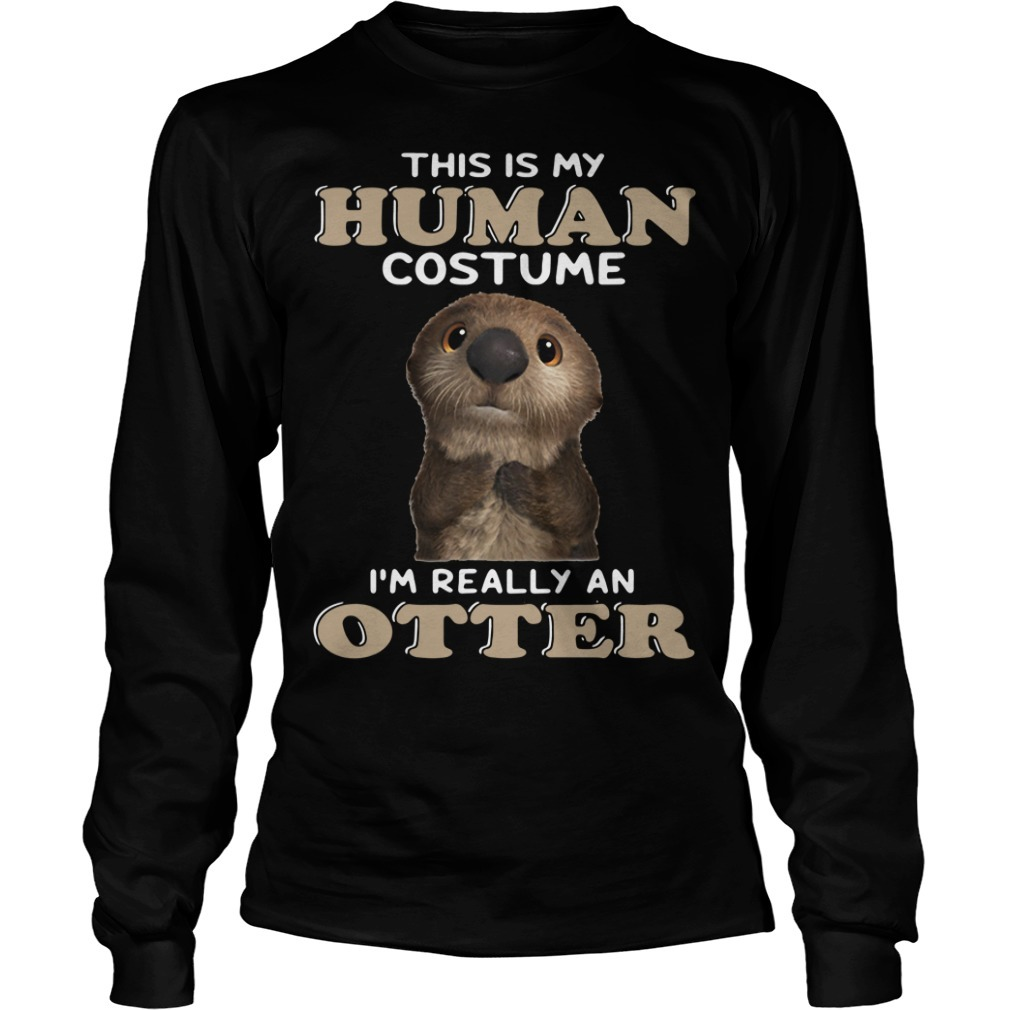 This is my human costume I'm really an otter Longsleeve Tee