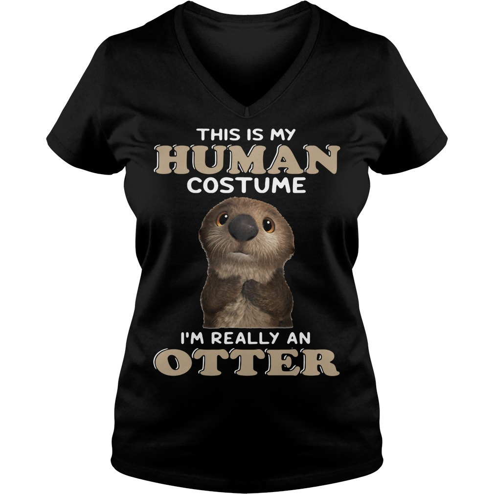 This is my human costume I'm really an otter V-neck T-shirt