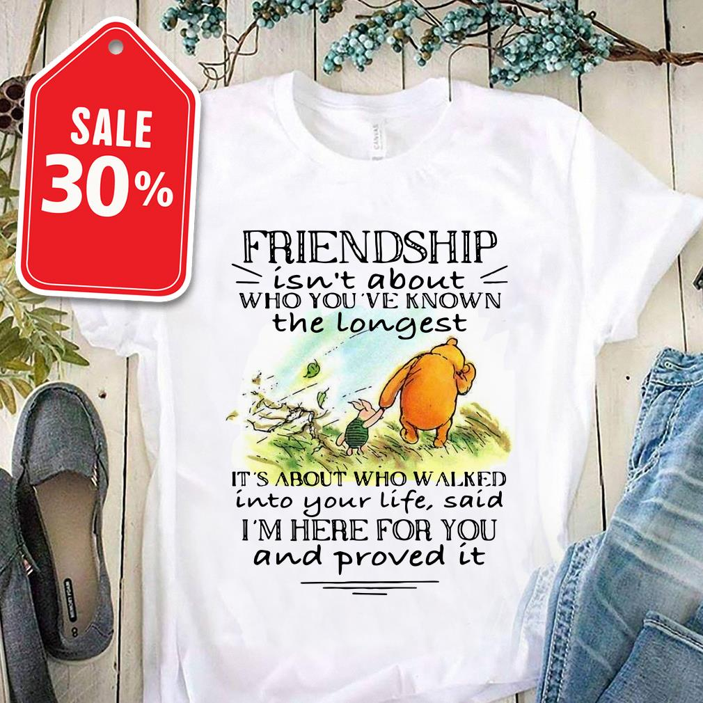 Winnie and Piglet friendship isn't about who you've known Guys shirt