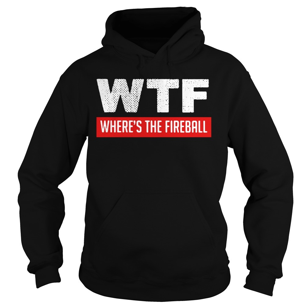 WTF where's the fireball Hoodie