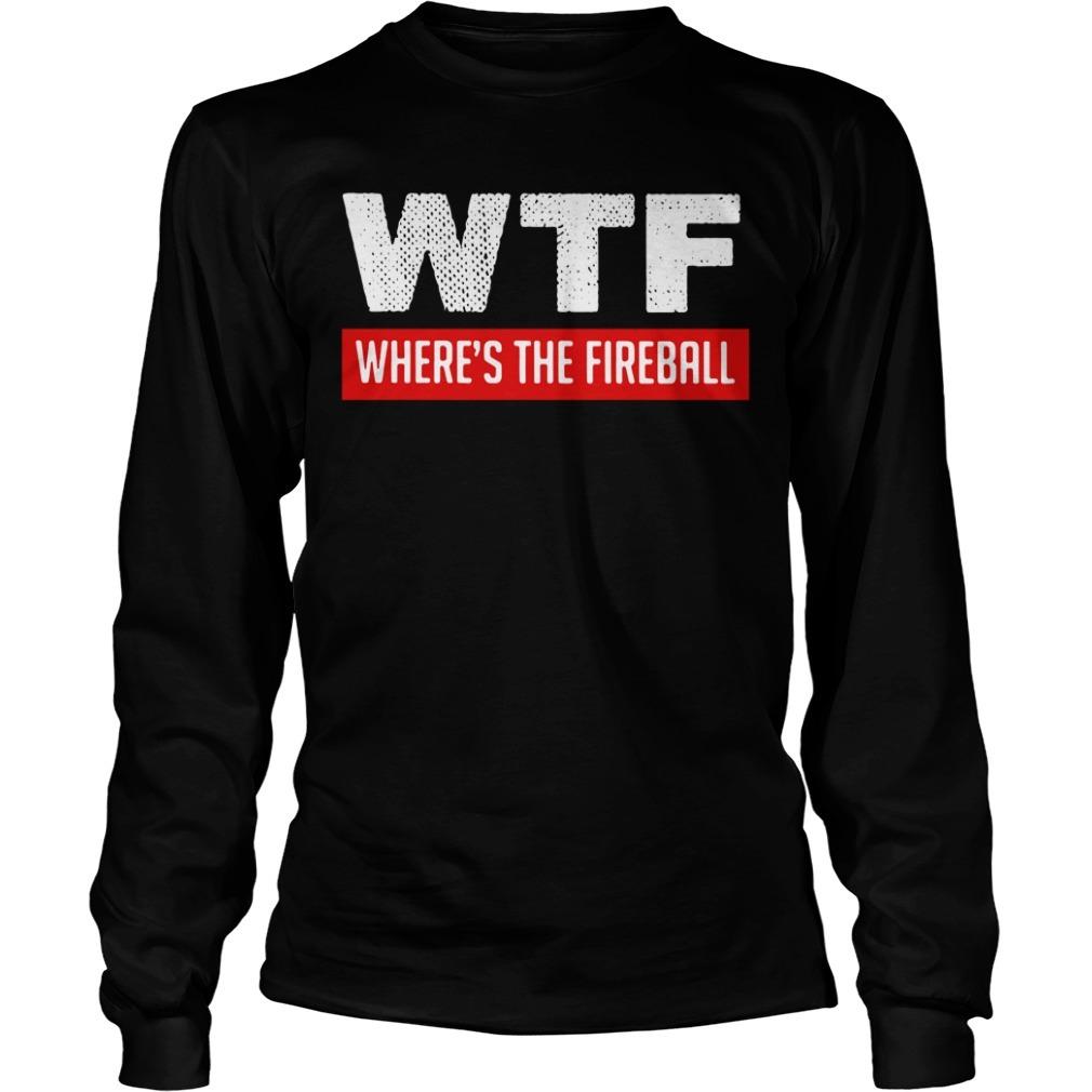 WTF where's the fireball Longsleeve Tee