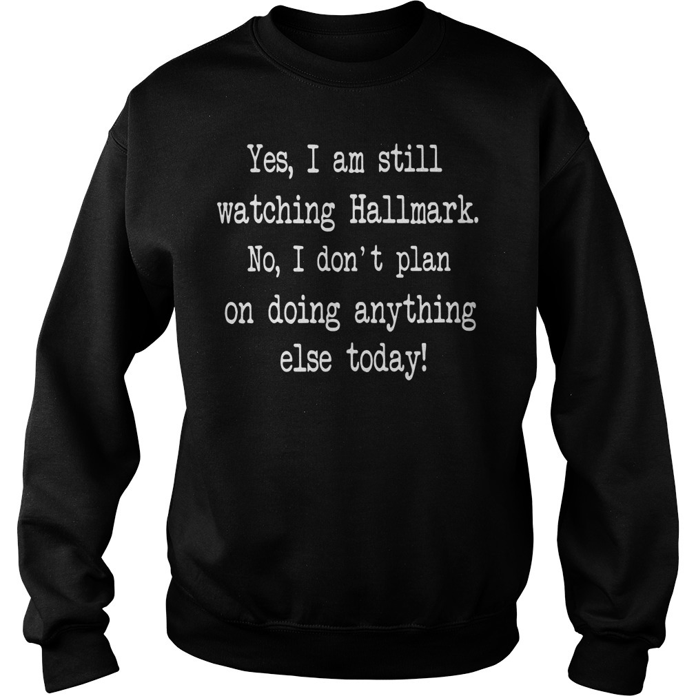 Yes I am still watching Hallmark no I don't plan on doing anything else today Sweater