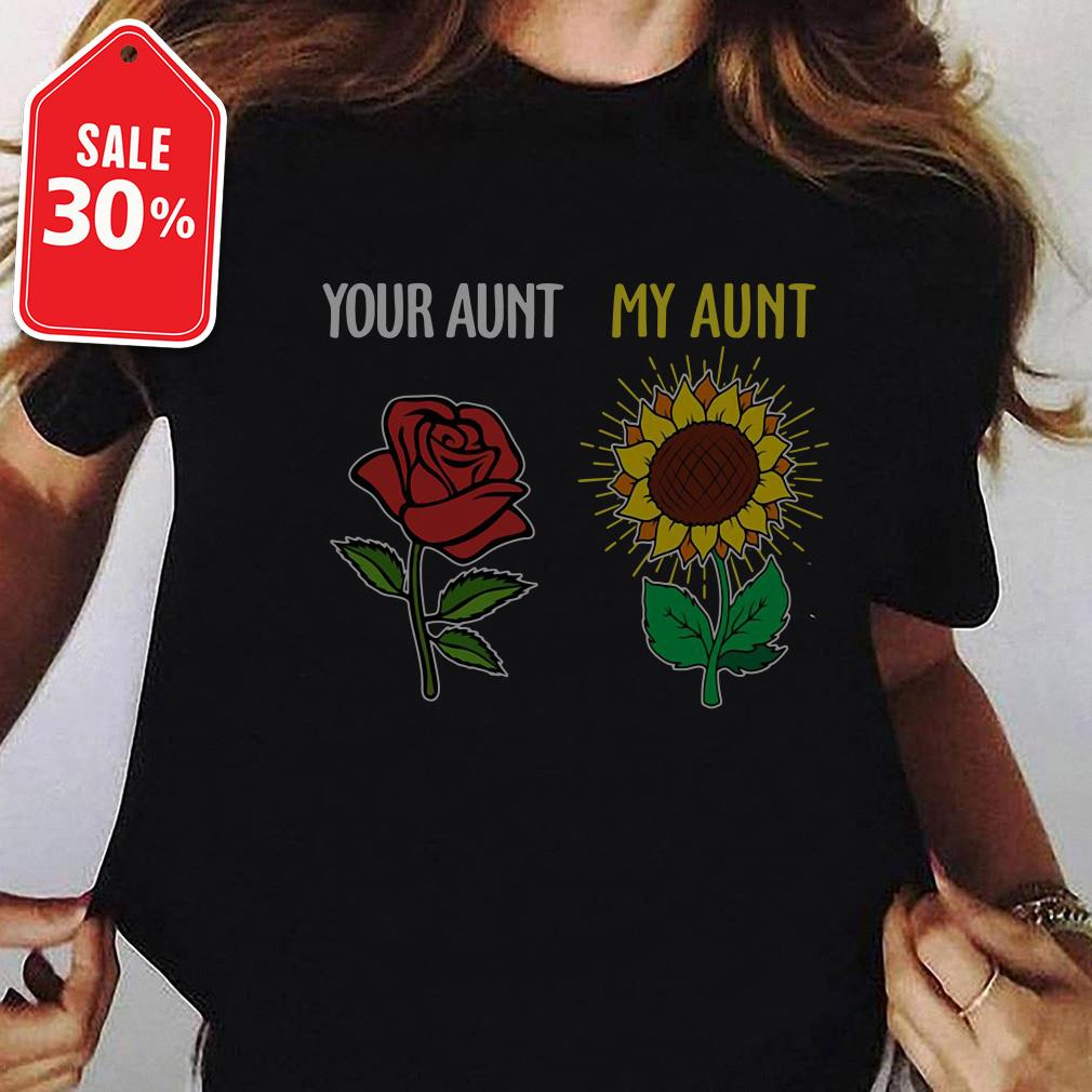 Your aunt and my aunt rose sunflower Guys shirt